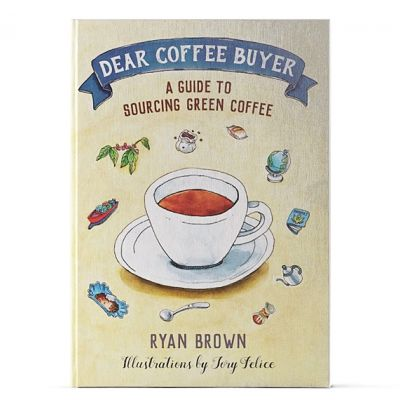 """Front cover of Dear Coffee Buyer book by Ryan Brown, illustrations by Tory Felice. Caption reads """"A Guide to Sourcing Green Coffee"""""""