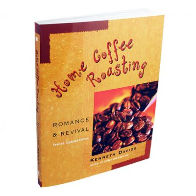 Front cover of Home Coffee Roasting: Romance and Revival by Kenneth Davids, author of Coffee and Espresso